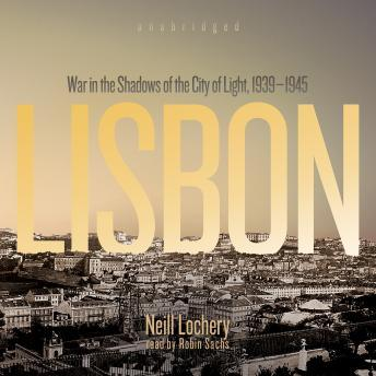 Lisbon: War in the Shadows of the City of Light, 1939'1945