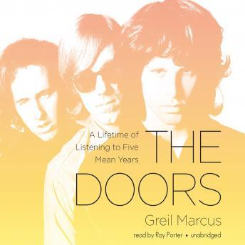 Doors: A Lifetime of Listening to Five Mean Years, Greil Marcus