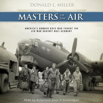 Masters of the Air: America's Bomber Boys Who Fought the Air War against Nazi Germany, Donald L. Miller