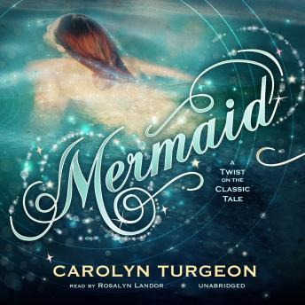 Download Mermaid: A Twist on the Classic Tale by Carolyn Turgeon