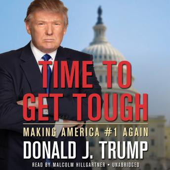 Time to Get Tough: Making America #1 Again, Donald J. Trump