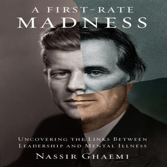 A First-Rate Madness: Uncovering the Links between Leadership and Mental Illness, Nassir Ghaemi