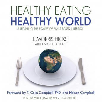 Healthy Eating, Healthy World: Unleashing the Power of Plant-Based Nutrition, J. Stanfield Hicks, J. Morris Hicks