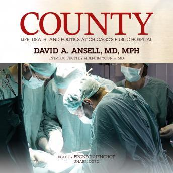 Download County: Life, Death, and Politics at Chicago's Public Hospital by David A. Ansell, MD, MPH