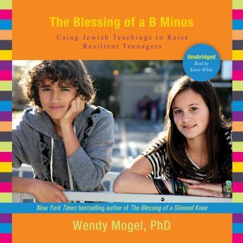 Blessing of a B Minus: Using Jewish Teachings to Raise Resilient Teenagers, Wendy Mogel