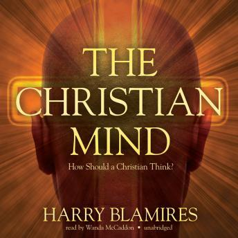 Christian Mind: How Should a Christian Think?, Harry Blamires
