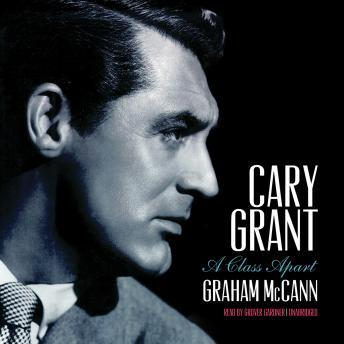 Cary Grant: A Class Apart, Audio book by Graham McCann