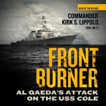 Download Front Burner: Al Qaeda's Attack on the USS Cole by Commander Kirk S. Lippold