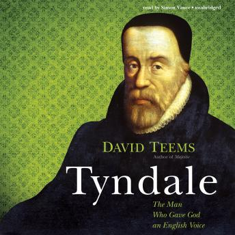 Tyndale: The Man Who Gave God an English Voice, David Teems