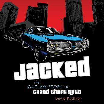 Jacked: The Outlaw Story of Grand Theft Auto, David Kushner