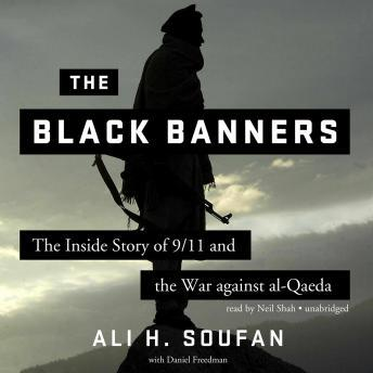 Black Banners: The Inside Story of 9/11 and the War against al-Qaeda, Daniel Freedman, Ali H. Soufan