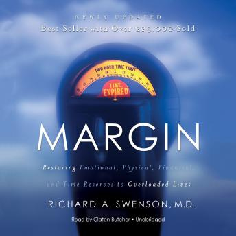 Margin: Restoring Emotional, Physical, Financial, and Time Reserves to Overloaded Lives, Richard A. Swenson MD