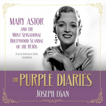 Purple Diaries: Mary Astor and the Most Sensational Hollywood Scandal of the 1930s, Joseph Egan
