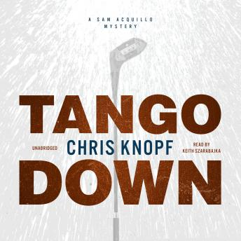 Tango Down: A Sam Acquillo Mystery, Chris Knopf