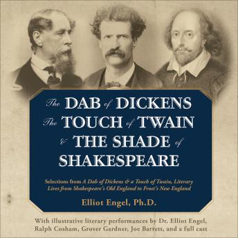 The Dab of Dickens, The Touch of Twain, and The Shade of Shakespeare: Selections from A Dab of Dickens & a Touch of Twain, Literary Lives from Shakespeare's Old England to Frost's New England