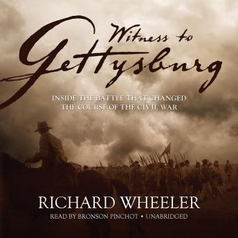 Witness to Gettysburg: Inside the Battle That Changed the Course of the Civil War, Richard S. Wheeler