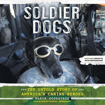 Soldier Dogs: The Untold Story of America's Canine Heroes, Maria Goodavage
