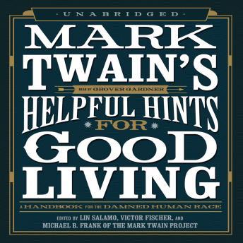 Mark Twain's Helpful Hints for Good Living: A Handbook for the Damned Human Race, Mark Twain Project