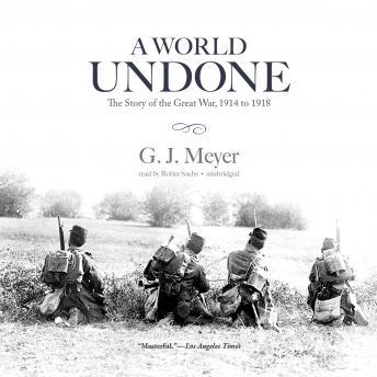 Download World Undone: The Story of the Great War, 1914 to 1918 by G.J. Meyer