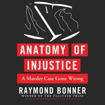 Anatomy of Injustice: A Murder Case Gone Wrong, Audio book by Raymond Bonner