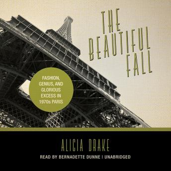 Download Beautiful Fall: Fashion, Genius, and Glorious Excess in 1970s Paris by Alicia Drake