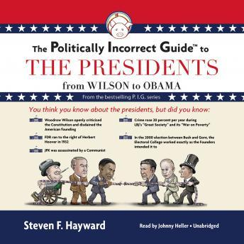 Politically Incorrect Guide to the Presidents: From Wilson to Obama, Steven F. Hayward