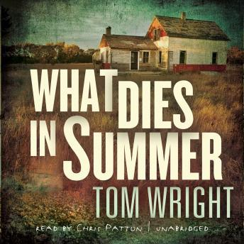 What Dies in Summer: A Novel, Tom Wright
