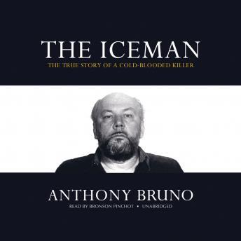 Iceman: The True Story of a Cold-Blooded Killer, Anthony Bruno