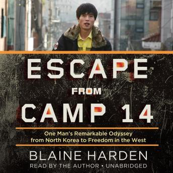 Escape from Camp 14: One Man's Remarkable Odyssey from North Korea to Freedom in the West details