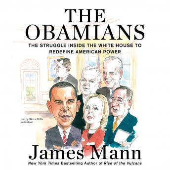 Obamians: The Struggle inside the White House to Redefine American Power, James Mann