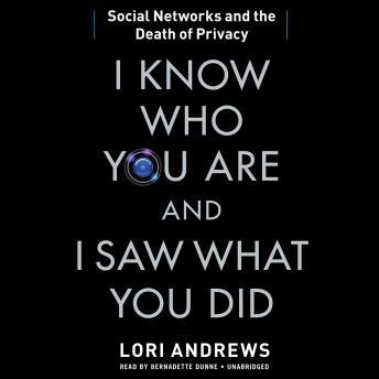 Download I Know Who You Are and I Saw What You Did: Social Networks and the Death of Privacy by Lori B. Andrews
