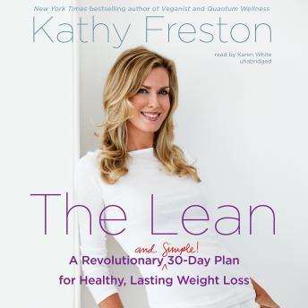 Lean: A Revolutionary (and Simple!) 30-Day Plan for Healthy, Lasting Weight Loss, Kathy Freston