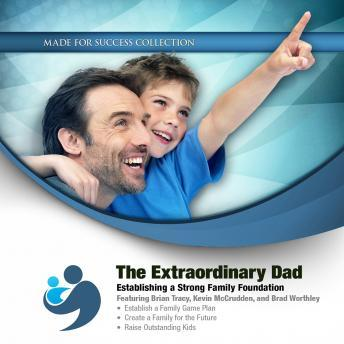 Extraordinary Dad: Establishing a Strong Family Foundation, Made for Success
