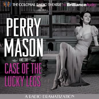 Perry Mason and the Case of the Lucky Legs: A Radio Dramatization
