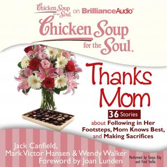 Chicken Soup for the Soul: Thanks Mom - 36 Stories about Following in Her Footsteps, Mom Knows Best