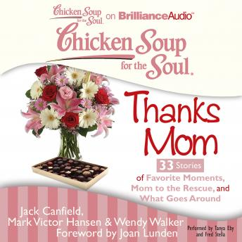 Chicken Soup for the Soul: Thanks Mom - 33 Stories of Favorite Moments, Mom to the Rescue, and What, Mark Victor Hansen, Wendy Walker, Jack Canfield