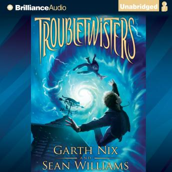Troubletwisters, Garth Nix and Sean Williams