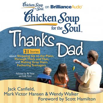 Chicken Soup for the Soul: Thanks Dad - 31 Stories about Stepping Up to the Plate, Through Thick an, Wendy Walker, Jack Canfield, Mark Victor Hansen