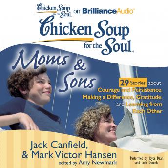 Chicken Soup for the Soul: Moms & Sons - 29 Stories about Courage and Persistence, Making a Differe