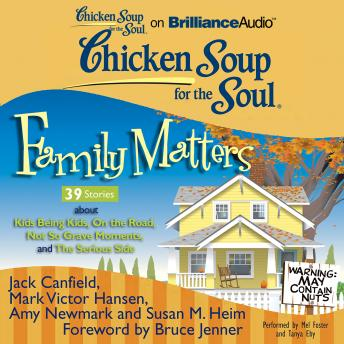 Chicken Soup for the Soul: Family Matters - 39 Stories about Kids Being Kids, On the Road, Not So G, Susan M. Heim, Amy Newmark, Jack Canfield, Mark Victor Hansen