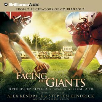 Facing the Giants: Never Give Up. Never Back Down. Never Lose Faith., Stephen Kendrick, Alex Kendrick, Eric Wilson