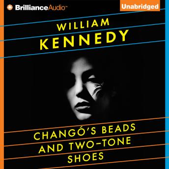 Chango's Beads and Two-Tone Shoes, William Kennedy