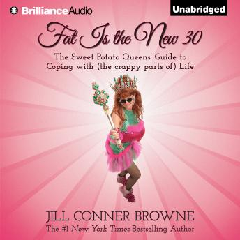 Fat Is the New 30: The Sweet Potato Queens' Guide to Coping with (the crappy parts of) Life, Audio book by Jill Conner Browne