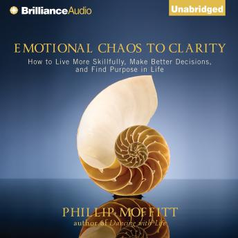 Emotional Chaos to Clarity, Phillip Moffitt
