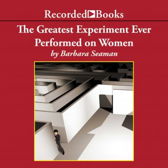 Greatest Experiment Ever Performed on Women : Exploding the Estrogen Myth, Barbara Seaman