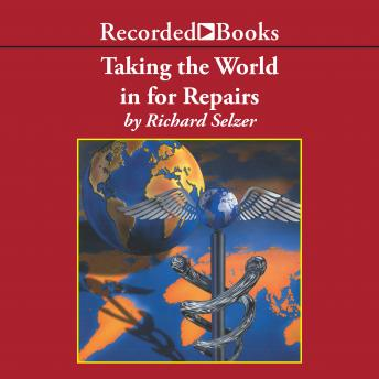 Taking the World In for Repairs, Richard Selzer