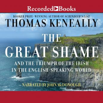 Great Shame: And the Triumph of the Irish in the English-Speaking World, Thomas Keneally