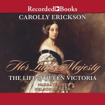 Her Little Majesty: The Life of Queen Victoria, Carolly Erickson