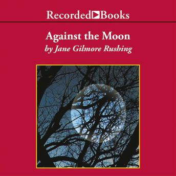 Against the Moon: TCU PRESS Texas Tradition Series, Jane Gilmore Rushing