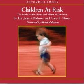 Children at Risk: The Battle for the Hearts and Minds of Our Kids, Gary Bauer, James C. Dobson